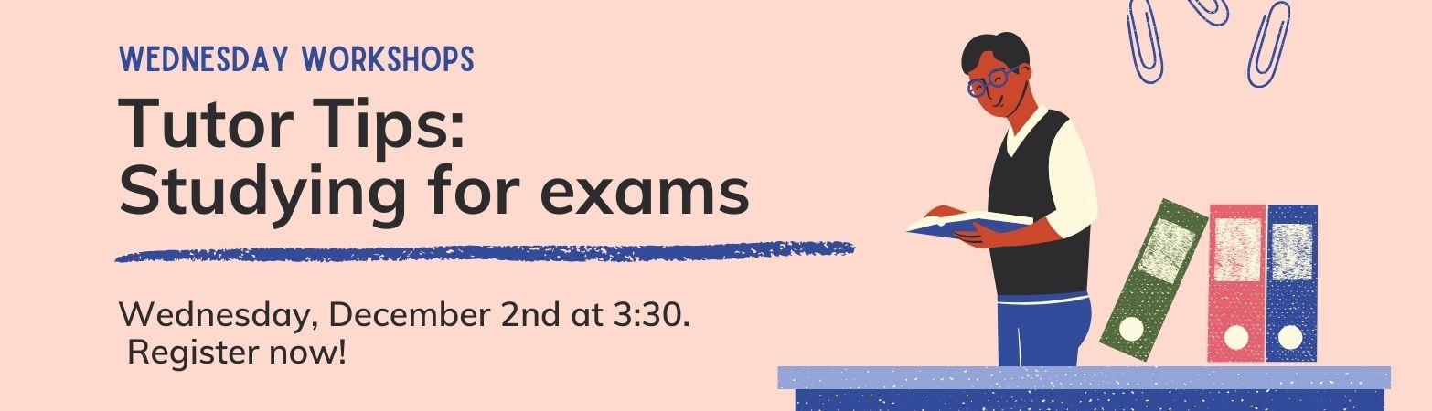 Workshop Wednesdays: Tutor Tips: Studying for Exams